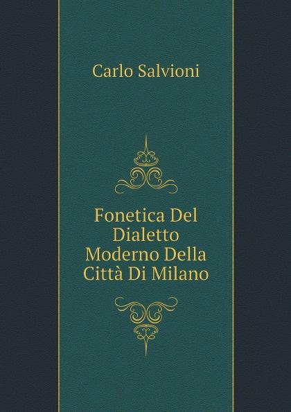 Carlo Salvioni Fonetica Del Dialetto Moderno Della Citta Di Milano carlo salvioni fonetica del dialetto moderno della citta di milano