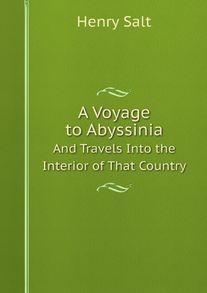 лучшая цена Henry Salt A Voyage to Abyssinia. And Travels Into the Interior of That Country