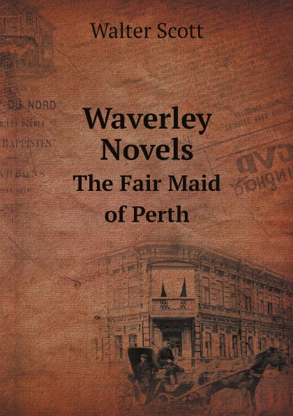 Scott Walter Waverley Novels. The Fair Maid of Perth scott walter the fair maid of perth