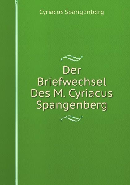 Cyriacus Spangenberg Der Briefwechsel Des M. Cyriacus Spangenberg недорго, оригинальная цена