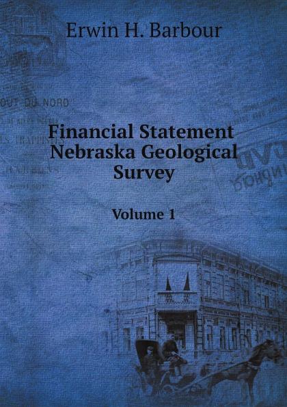 Erwin H. Barbour Financial Statement Nebraska Geological Survey. Volume 1