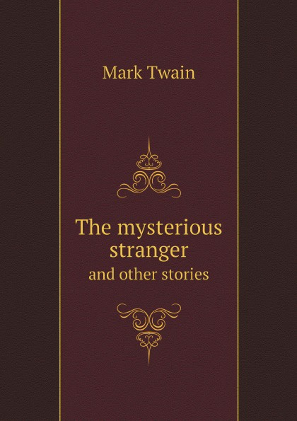Mark Twain The mysterious stranger. and other stories twain m the mysterious stranger