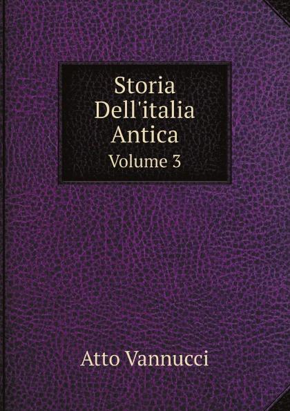 Atto Vannucci Storia Dell'italia Antica. Volume 3 atto vannucci storia dell italia antica vol 3 classic reprint