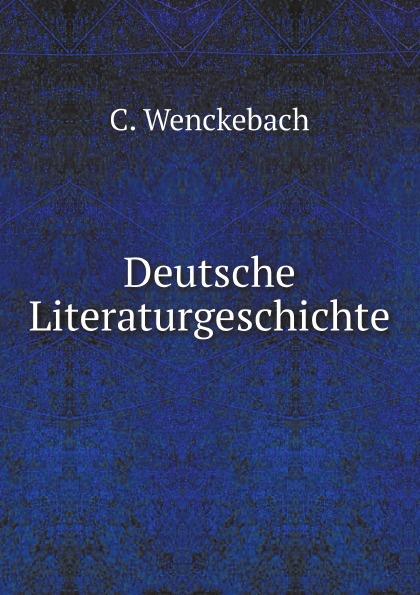 C. Wenckebach Deutsche Literaturgeschichte r koenig deutsche literaturgeschichte