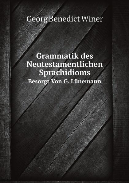 G.B. Winer Grammatik des Neutestamentlichen Sprachidioms. Besorgt Von G. Lunemann friedrich blass grammatik des neutestamentlichen griechisch