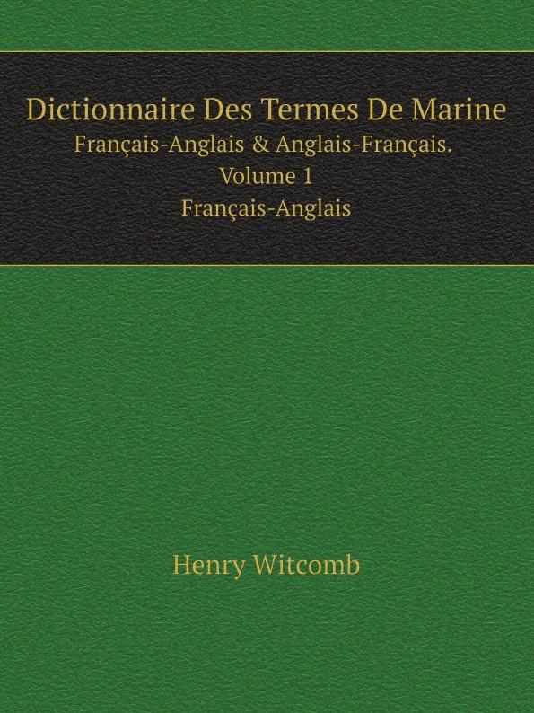 Henry Witcomb Dictionnaire Des Termes De Marine. Francais-Anglais & Anglais-Francais. Volume 1 Francais-Anglais цена