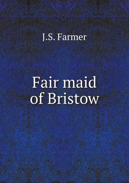 J.S. Farmer Fair maid of Bristow