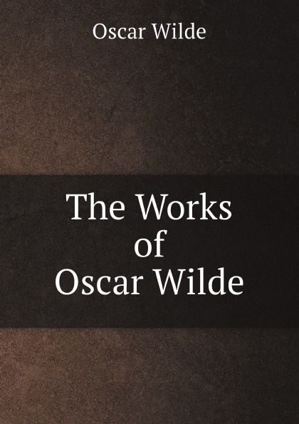 Oscar Wilde The Works of Oscar Wilde oscar wilde the ballad of reading gaol a poetry