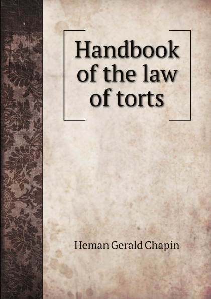 Heman Gerald Chapin Handbook of the law of torts h m chapin life of deacon samuel chapin of springfield