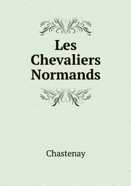 Chastenay Les Chevaliers Normands chastenay les chevaliers normands