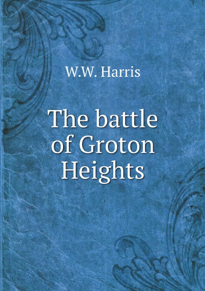 W.W. Harris The battle of Groton Heights
