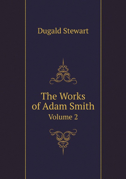 The Works of Adam Smith. Volume 2