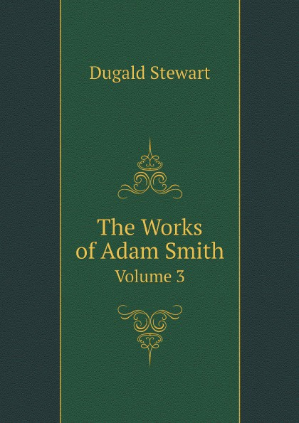 The Works of Adam Smith. Volume 3