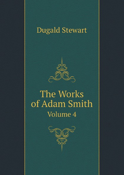 The Works of Adam Smith. Volume 4
