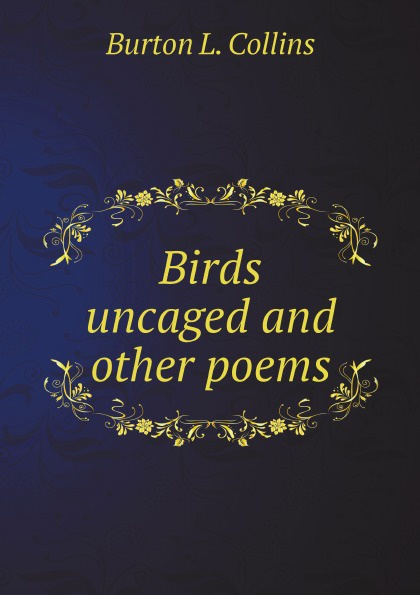 Burton L. Collins Birds uncaged and other poems