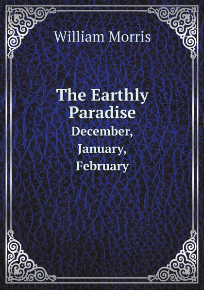 William Morris The Earthly Paradise. December, January, February цена