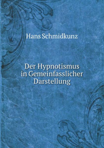 Hans Schmidkunz Der Hypnotismus in Gemeinfasslicher Darstellung hans zimmer hans zimmer the world of hans zimmer a symphonic celebration 3 lp 180 gr