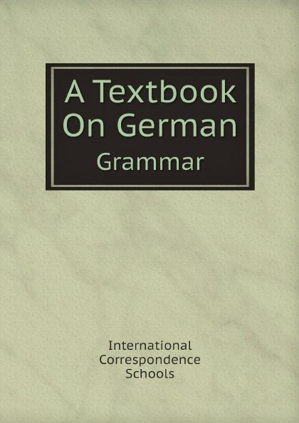 International Correspondence Schools A Textbook On German: Grammar захарова л и international sports law textbook