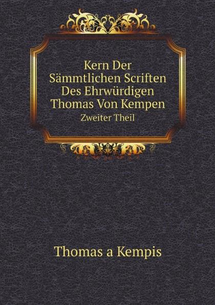 Thomas a Kempis Kern Der Sammtlichen Scriften Des Ehrwurdigen Thomas Von Kempen. Volume 2 thomas von kempen die nachfolge christi