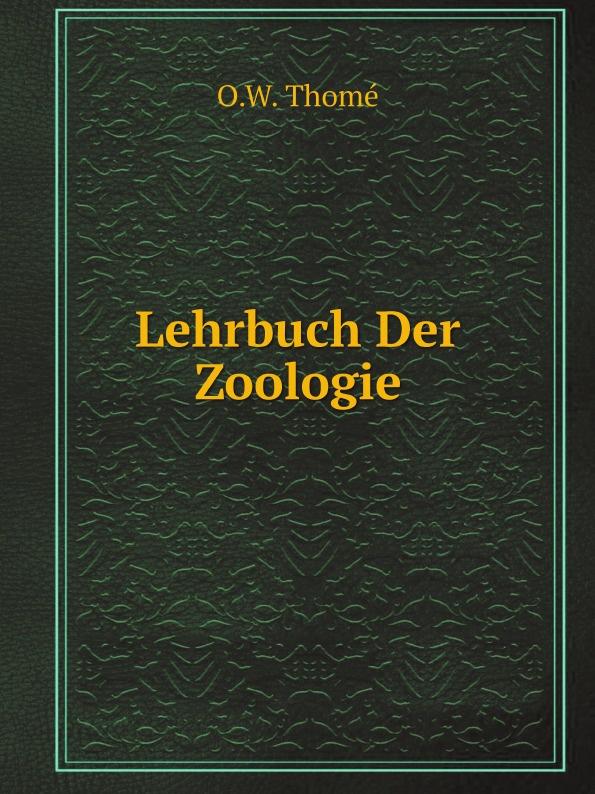 O.W. Thomé Lehrbuch Der Zoologie h griesbach zum studium der modernen zoologie