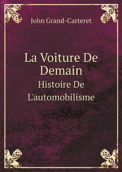John Grand-Carteret La Voiture De Demain. Histoire De L'automobilisme