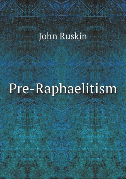 John Ruskin Pre-Raphaelitism john ruskin pre raphaelitism