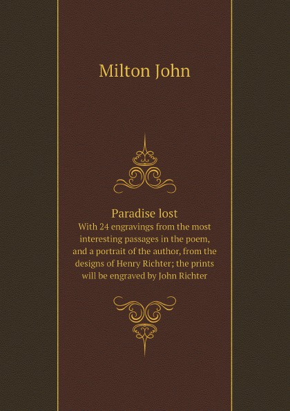 Milton John Paradise lost. With 24 engravings from the most interesting passages in the poem, and a portrait of the author, from the designs of Henry Richter; the prints will be engraved by John Richter