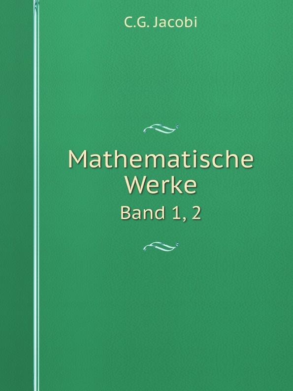 C.G. Jacobi Mathematische Werke. Band 1, 2