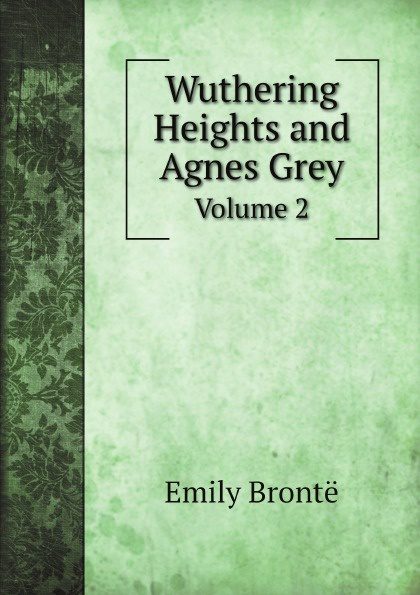 Emily Brontë Wuthering Heights and Agnes Grey. Volume 2