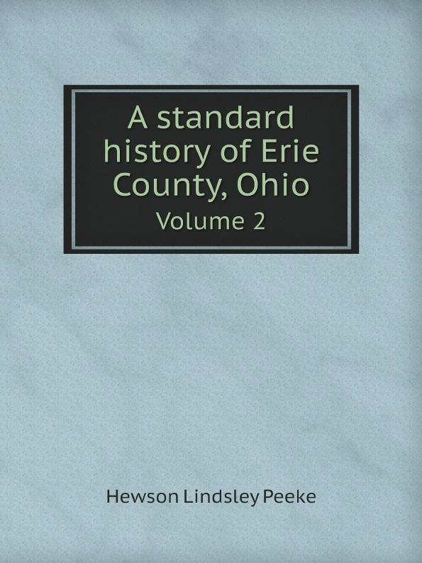 Hewson Lindsley Peeke A standard history of Erie County, Ohio. Volume 2 цена