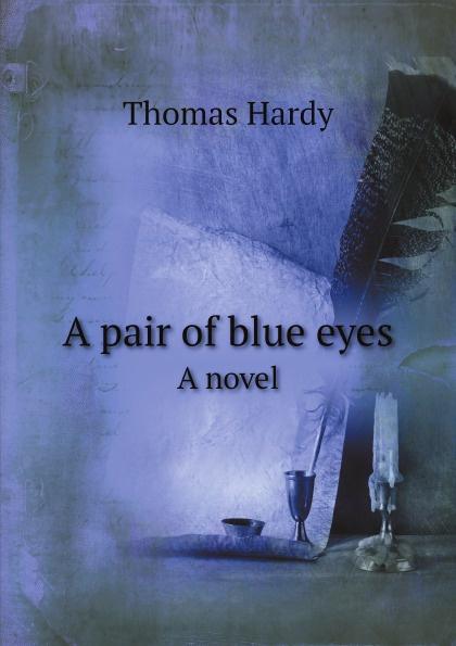 Hardy Thomas A pair of blue eyes. A novel thomas hardy a pair of blue eyes