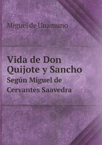 Miguel de Unamuno Vida de Don Quijote y Sancho. Segun Miguel de Cervantes Saavedra miguel de unamuno ensayos vol 1 classic reprint