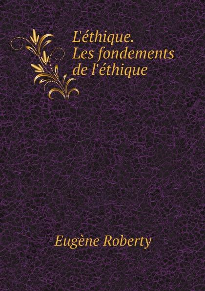 Eugène Roberty L'ethique. Les fondements de l'ethique eugène de roberty la sociologie