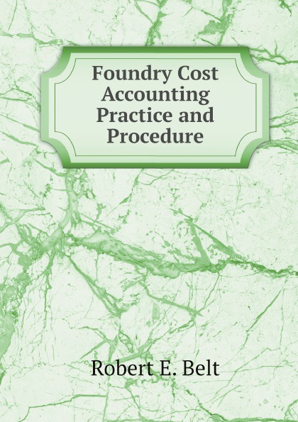 цена на Robert E. Belt Foundry Cost Accounting Practice and Procedure