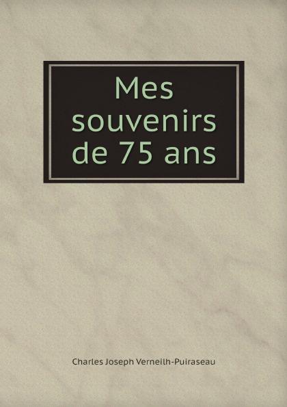 Charles Joseph Verneilh-Puiraseau Mes souvenirs de 75 ans цена