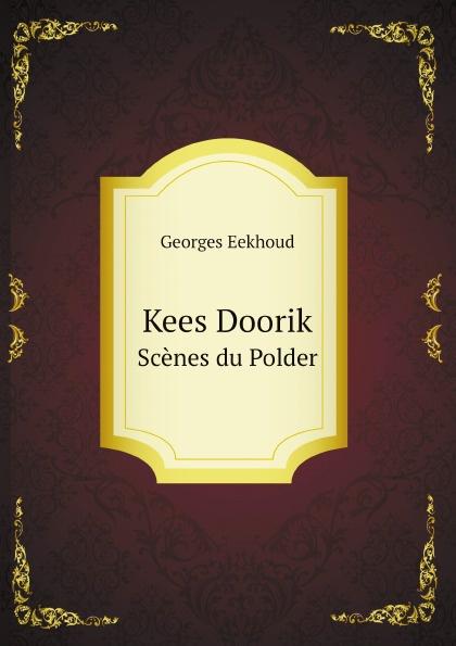 Georges Eekhoud Kees Doorik. Scenes du Polder georges eekhoud escal vigor