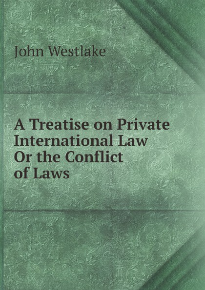 John Westlake A Treatise on Private International Law, Or the Conflict of Laws цена