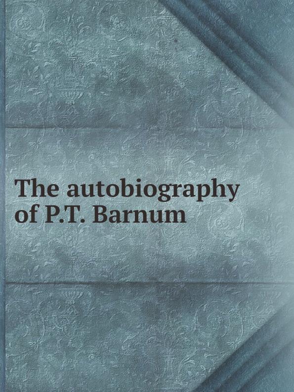 лучшая цена Phineas Taylor Barnum The autobiography of P.T. Barnum