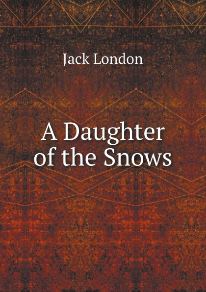 Jack London A Daughter of the Snows jack london a daughter of the snows