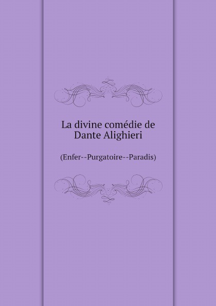 Dante Alighieri La divine comedie de Dante Alighieri. (Enfer--Purgatoire--Paradis) dante alighieri la divine comedie de dante 1