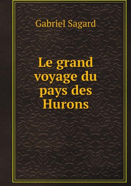 Gabriel Sagard Le grand voyage du pays des Hurons georges révoil la vallee du darror voyage aux pays comalis afrique orientale
