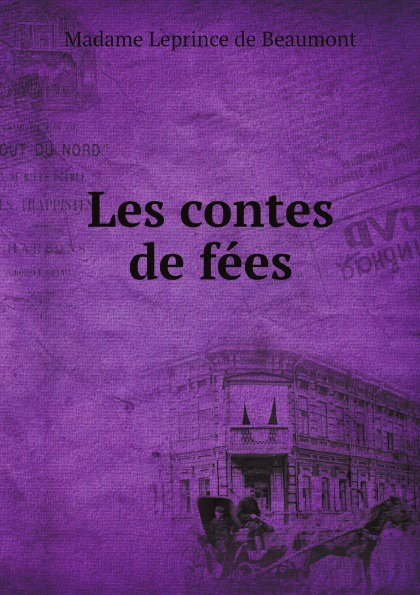 Madame Leprince de Beaumont Les contes de fees madame leprince de beaumont les contes de fees