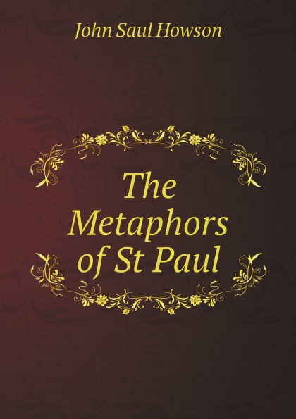 John Saul Howson The Metaphors of St Paul