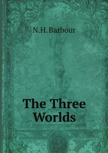 N.H. Barbour The Three Worlds n h barbour the three worlds