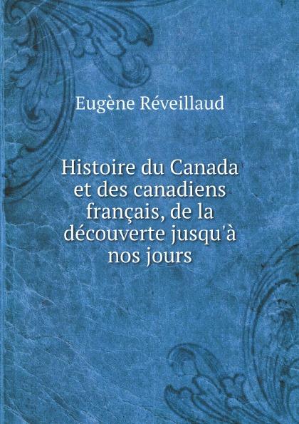 Eugène Réveillaud Histoire du Canada et des canadiens francais, de la decouverte jusqu'a nos jours françois daniel nos gloires nationales ou histoire des principales familles du canada 2