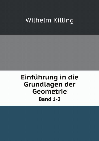 Wilhelm Killing Einfuhrung in die Grundlagen der Geometrie. Band 1-2 the killing 2