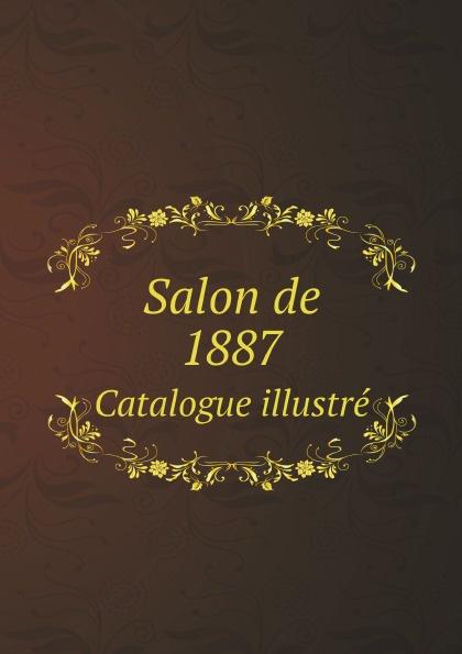 EXPOSITION DES BEAUX-ARTS Salon de 1887. Catalogue illustre charles blanc les beaux arts a l exposition universelle de 1878 french edition