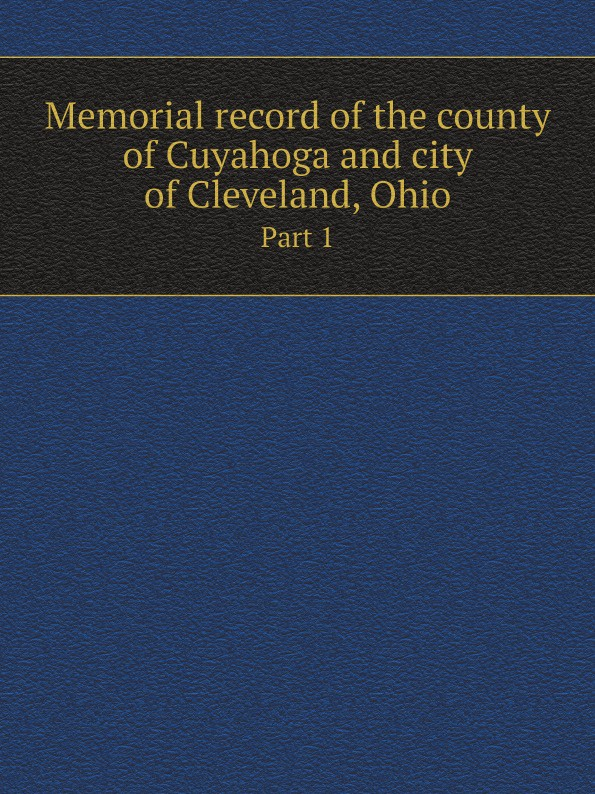 Lewis Publishing Memorial record of the county of Cuyahoga and city of Cleveland, Ohio. Part 1 lewis publishing memorial and biographical history of ellis county texas part 2