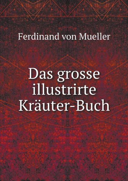 Ferdinand von Mueller Das grosse illustrirte Krauter-Buch das grosse buch vom wiener heurigen