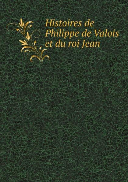 Choisy Histoires de Philippe de Valois et du roi Jean